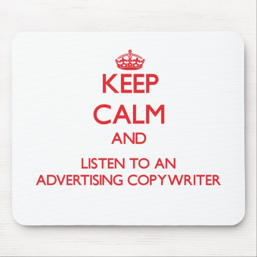 Keep Calm and Listen to an Advertising Copywriter Mousepad