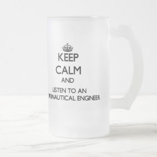 Keep Calm and Listen to an Aeronautical Engineer Frosted Beer Mug