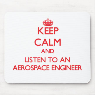Keep Calm and Listen to an Aerospace Engineer Mouse Pad