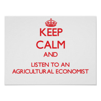 Keep Calm and Listen to an Agricultural Economist Posters