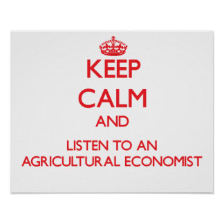 Keep Calm and Listen to an Agricultural Economist Poster