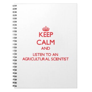 Keep Calm and Listen to an Agricultural Scientist Spiral Note Books