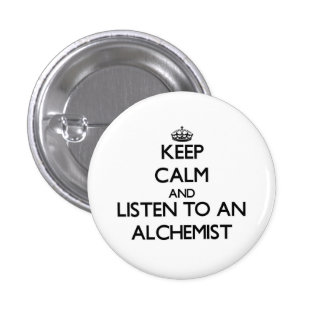 Keep Calm and Listen to an Alchemist Pinback Button
