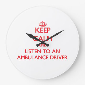 Keep Calm and Listen to an Ambulance Driver Wall Clock