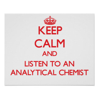 Keep Calm and Listen to an Analytical Chemist Posters