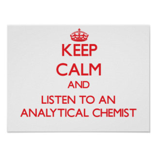 Keep Calm and Listen to an Analytical Chemist Print