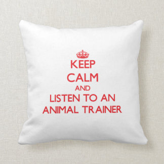 Keep Calm and Listen to an Animal Trainer Throw Pillows