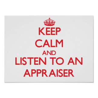 Keep Calm and Listen to an Appraiser Posters