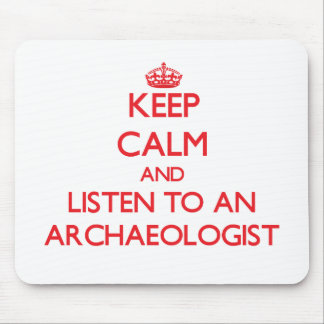 Keep Calm and Listen to an Archaeologist Mouse Pad