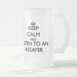 Keep Calm and Listen to an Assayer 16 Oz Frosted Glass Beer Mug