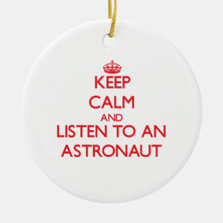 Keep Calm and Listen to an Astronaut Ornaments