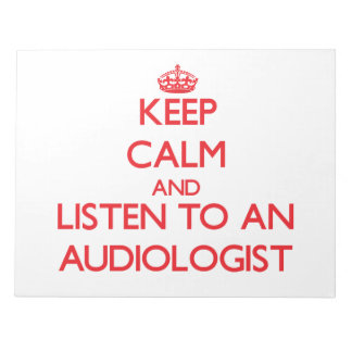 Keep Calm and Listen to an Audiologist Note Pad