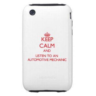 Keep Calm and Listen to an Automotive Mechanic iPhone 3 Tough Case