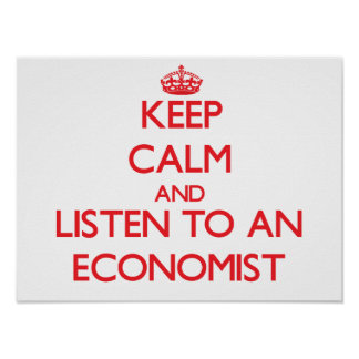 Keep Calm and Listen to an Economist Print
