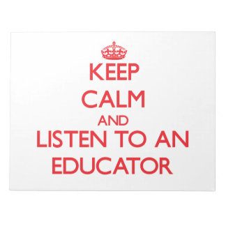 Keep Calm and Listen to an Educator Note Pads