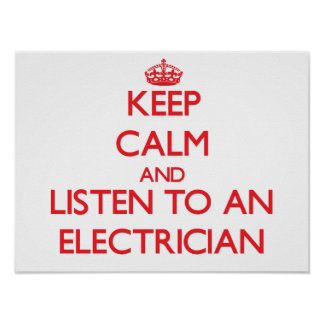 Keep Calm and Listen to an Electrician Poster