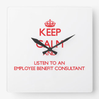 Keep Calm and Listen to an Employee Benefit Consul Square Wallclock