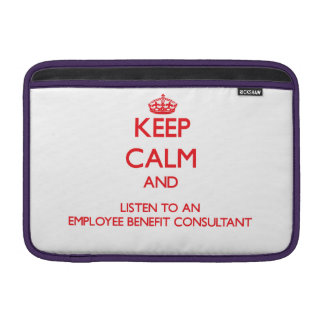 Keep Calm and Listen to an Employee Benefit Consul MacBook Sleeves