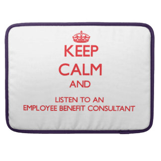 Keep Calm and Listen to an Employee Benefit Consul MacBook Pro Sleeve