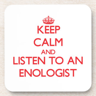 Keep Calm and Listen to an Enologist Coaster