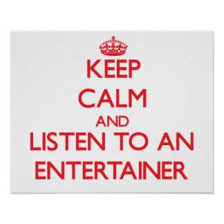 Keep Calm and Listen to an Entertainer Poster