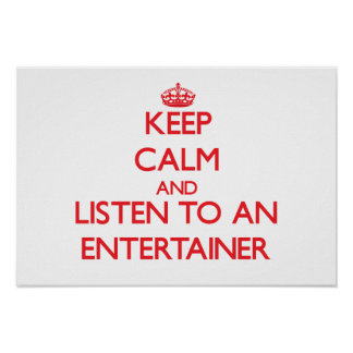 Keep Calm and Listen to an Entertainer Print
