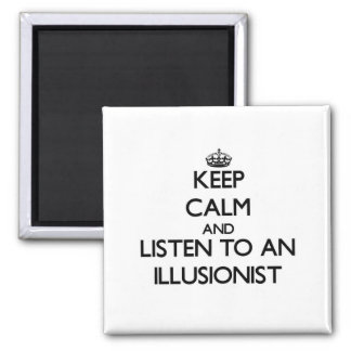 Keep Calm and Listen to an Illusionist Magnet