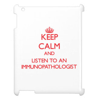 Keep Calm and Listen to an Immunopathologist Cover For The iPad 2 3 4