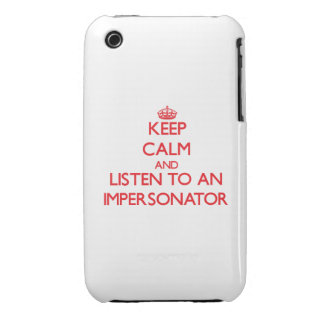 Keep Calm and Listen to an Impersonator iPhone 3 Covers
