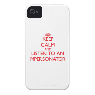 Keep Calm and Listen to an Impersonator iPhone 4 Cases
