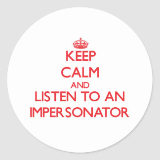 Keep Calm and Listen to an Impersonator Classic Round Sticker
