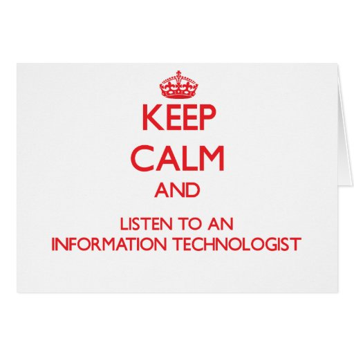 Keep Calm and Listen to an Information Technologis Greeting Card