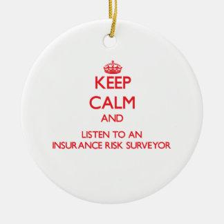 Keep Calm and Listen to an Insurance Risk Surveyor Ornaments