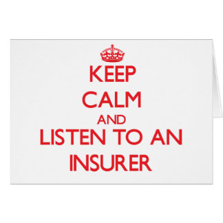 Keep Calm and Listen to an Insurer Greeting Card