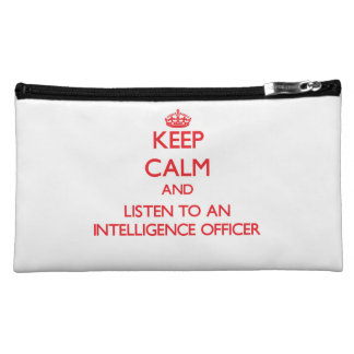 Keep Calm and Listen to an Intelligence Officer Cosmetic Bags