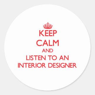 Keep Calm and Listen to an Interior Designer Classic Round Sticker