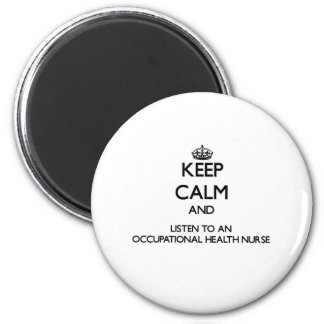 Keep Calm and Listen to an Occupational Health Nur Refrigerator Magnets