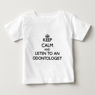 Keep Calm and Listen to an Odontologist T Shirt