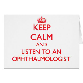 Keep Calm and Listen to an Ophthalmologist Greeting Card
