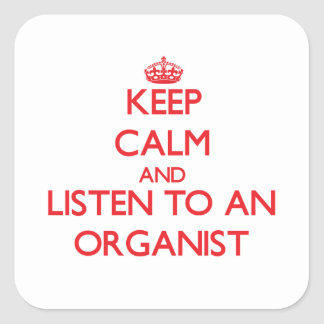 Keep Calm and Listen to an Organist Square Stickers