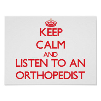 Keep Calm and Listen to an Orthopedist Poster