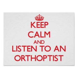 Keep Calm and Listen to an Orthoptist Poster
