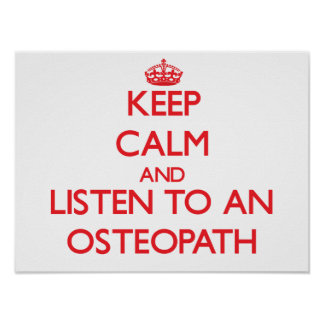 Keep Calm and Listen to an Osteopath Poster
