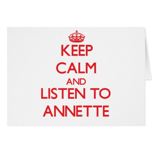 Keep Calm and listen to Annette Greeting Cards
