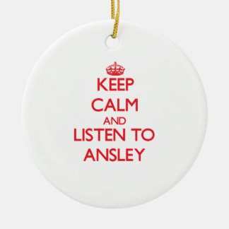 Keep Calm and listen to Ansley Ornament