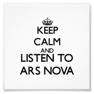 Keep calm and listen to ARS NOVA Photographic Print