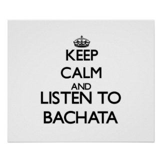 Keep calm and listen to BACHATA Print