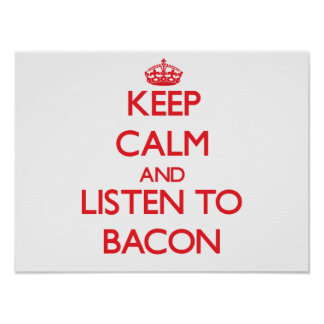 Keep calm and Listen to Bacon Poster