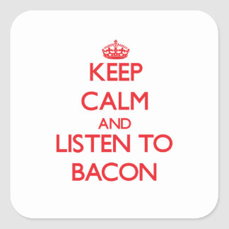 Keep calm and Listen to Bacon Stickers