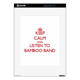 Keep calm and listen to BAMBOO BAND Skins For The iPad